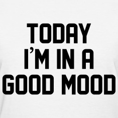 Today I'm in a good mood Women's T-Shirts