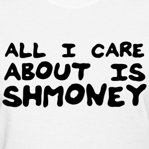 All I care about is shmoney Women's T-Shirts - Women's T-Shirt