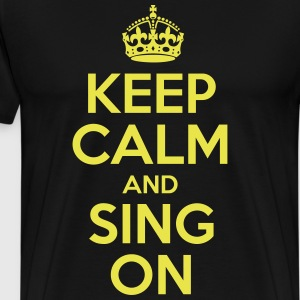 Keep Calm And Sing On - Men's Premium T-Shirt
