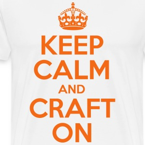 Keep Calm And Craft On - Men's Premium T-Shirt