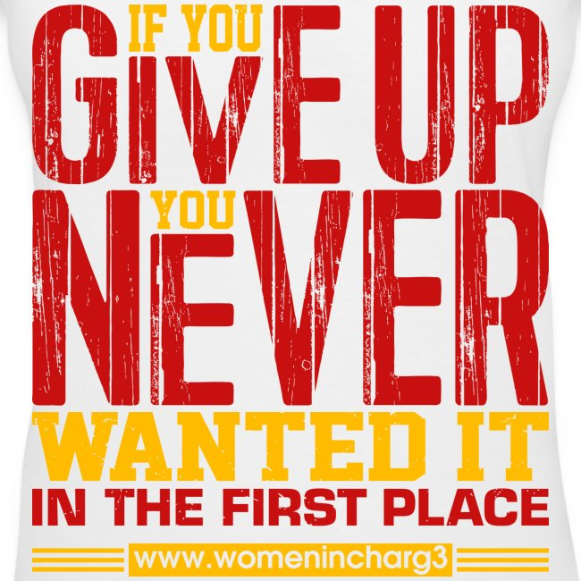 If you give up you never wanted it in the first pl