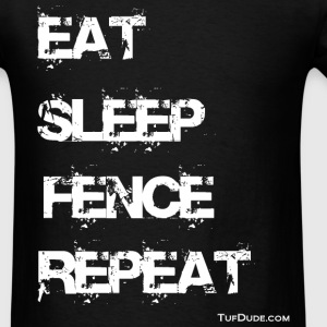 Eat Sleep Fence Repeat wb TD T-Shirts - Men's T-Shirt