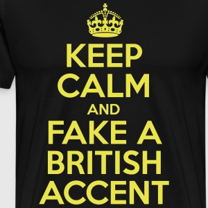 Keep Calm And Fake A British Accent - Men's Premium T-Shirt