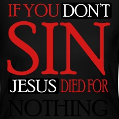 If you don't sin, Jesus died for nothing Long Sleeve Shirts