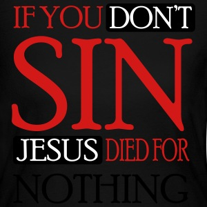 If you don't sin, Jesus died for nothing Long Sleeve Shirts - Women's Long Sleeve Jersey T-Shirt