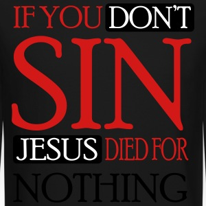 If you don't sin, Jesus died for nothing Long Sleeve Shirts - Crewneck Sweatshirt