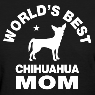 Design ~ worlds best chihuahua mom Women's T-Shirts