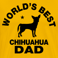 Design ~ worlds best chihuahua dad T-Shirts