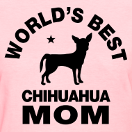 Design ~ worlds best chihuahua mom Women's T-Shirts