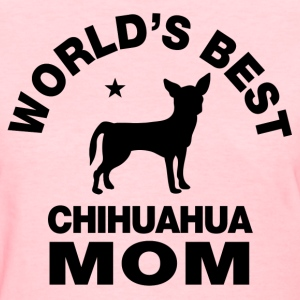 worlds best chihuahua mom Women's T-Shirts - Women's T-Shirt