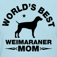 Design ~ weimaraner mom Women's T-Shirts