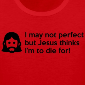 I may not perfect but Jesus thinks I'm to die for Tank Tops - Men's Premium Tank