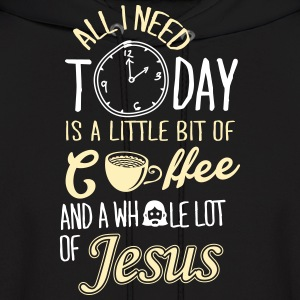 All I Need Is A Little Bit Of Coffee And Jesus Hoodies - Men's Hoodie