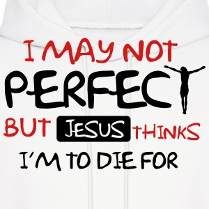I may not perfect but Jesus thinks I'm to die for Hoodies - Men's Hoodie