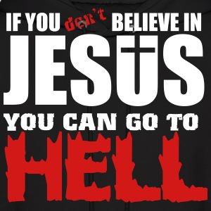 If you don't believe in Jesus you can go to hell Hoodies - Men's Hoodie