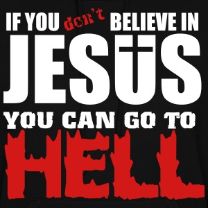 If you don't believe in Jesus you can go to hell Hoodies - Women's Hoodie