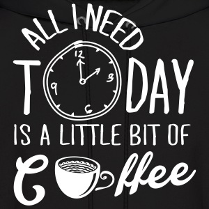 All I Need Today Is A Little Bit Of Coffee Hoodies - Men's Hoodie