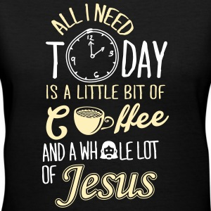 All I Need Is A Little Bit Of Coffee And Jesus Women's T-Shirts - Women's V-Neck T-Shirt