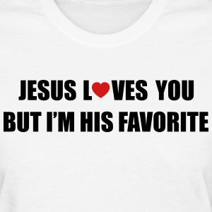 Jesus loves you, but I'm his favorite Women's T-Shirts - Women's T-Shirt