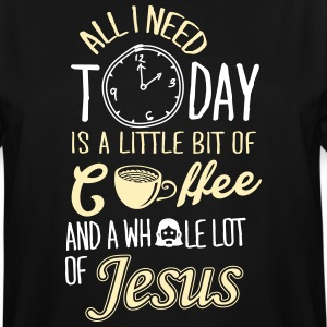 All I Need Is A Little Bit Of Coffee And Jesus T-Shirts - Men's Tall T-Shirt
