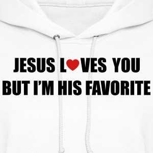 Jesus loves you, but I'm his favorite Hoodies - Women's Hoodie
