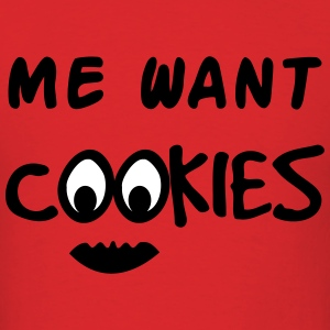 Me Want Cookies T-Shirts - Men's T-Shirt