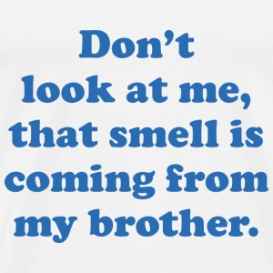 That Smell Is Coming From My Brother - Men's Premium T-Shirt