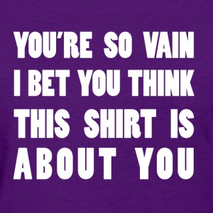 You're So Vain - Women's T-Shirt