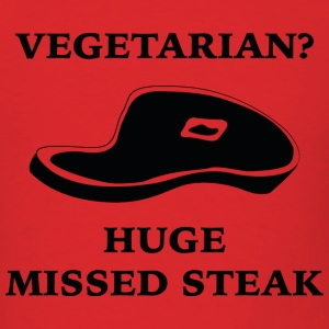 Vegetarian? Huge Missed Steak - Men's T-Shirt