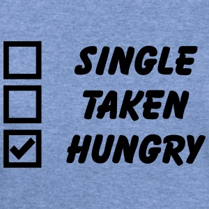 Single, Taken, Hungry Long Sleeve Shirts - Women's Wideneck Sweatshirt