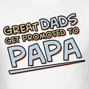 Great Dads Get Promoted to Papa T-Shirts - Men's T-Shirt
