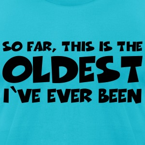 So far this is the oldest I've ever been T-Shirts - Men's T-Shirt by American Apparel