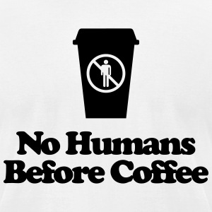 Men's Humor No Humans Before Coffee T-Shirts - Men's T-Shirt by American Apparel