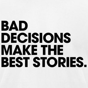 Men's Humor Bad Decisions Make the Best Stories T-Shirts - Men's T-Shirt by American Apparel