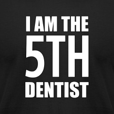I Am the 5th Dentist