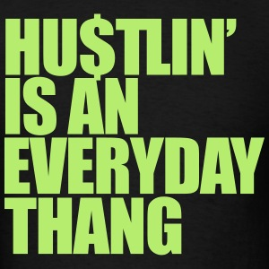 hustlin' is an everyday thang T-Shirts - Men's T-Shirt