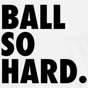 Ball So Hard T-Shirts - Men's Premium T-Shirt