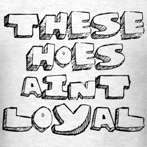 These Hoes Aint Loyal T-Shirts - Men's T-Shirt