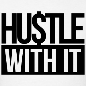 hustle with it T-Shirts - Men's T-Shirt