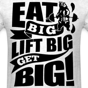 Lift Big Gym Sports Quote - Men's T-Shirt