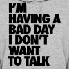 I'm Having A Bad Day Don't Talk To Me Hoodies - Women's Hoodie