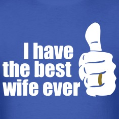 BEST WIFE EVER T-Shirts