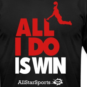 ALL I DO IS WIN BASKETBALL - Men's T-Shirt by American Apparel