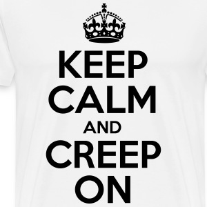 Keep Calm And Creep On - Men's Premium T-Shirt