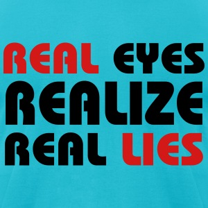 Real eyes realize real lies T-Shirts - Men's T-Shirt by American Apparel