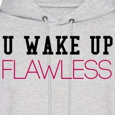 U Wake Up Flawless Hoodies
