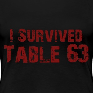 I survived table 63 - Women's Premium T-Shirt