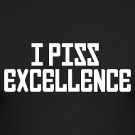 Design ~ Long Sleeved: I Piss Excellence