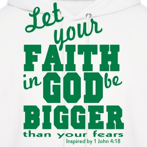 Let your FAITH in GOD be Bigger than your fears Hoodies - Men's Hoodie