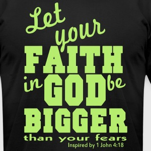 Let your FAITH in GOD be Bigger than your fears T-Shirts - Men's T-Shirt by American Apparel